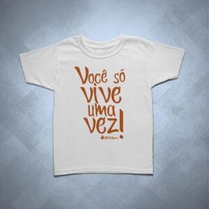 camiseta infantil você só vive uma vez